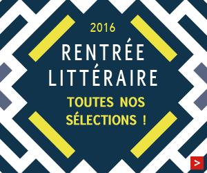 Rentrée littéraire 2016 : sélections des libraires